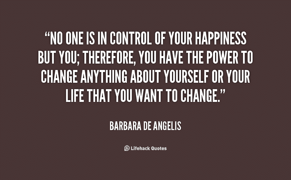 No-one-is-in-control-of-your-happiness-but-you-therefore-you-have-the-power-to-change-anything-about-yourself-or-your-life-that-you-want-to-change.-Barbara-De-Angerlis