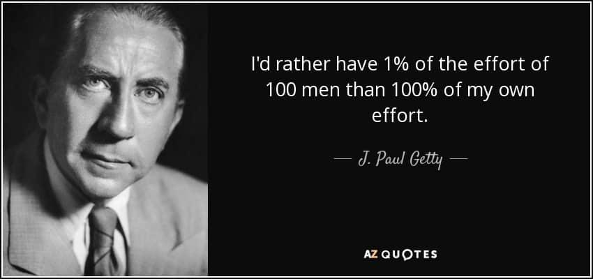 quote-i-d-rather-have-1-of-the-effort-of-100-men-than-100-of-my-own-effort-j-paul-getty-79-72-66
