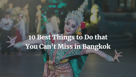 10 Best Things to Do That You Can't Miss in Bangkok, Thailand